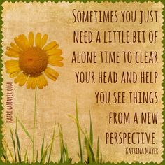 Sometimes you just need a little bit of alone time to clear your head and help you see things from a new perspective. Katrina Mayer