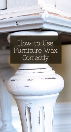 How to Use Furniture Wax Correctly