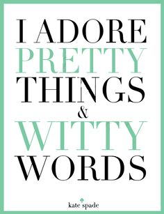 i adore pretty things and witty words kate spade  Quote by Kate Spade