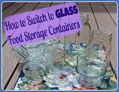 How to Switch to Glass Food Storage Containers / http://wholenaturallife.com/2013/04/29/how-to-switch-to-glass-food-storage-containers/