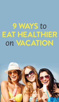 how to eat healthier while on vacation