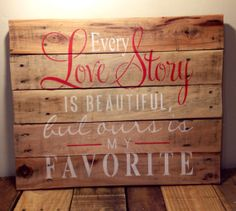 Every Love Story Is Beautiful Pallet Sign  by UniqueRusticChic, $30.00