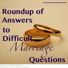 Have some difficult marriage questions? A Round Up of answers to HELP you!
