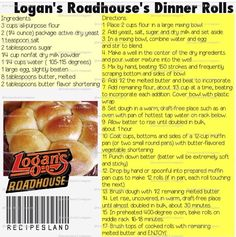 Logan's Roadhouse Rolls.  If I make these and they're as good as the ones served at Logan's, I myself will soon be larger than a roadhouse.  Good eats.