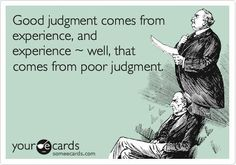 Judgement and experience.