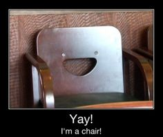 Yay! I'm a chair!