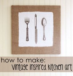 DIY kitchen art. Great tutorial for making some fun Burlap Art for a Kitchen!!