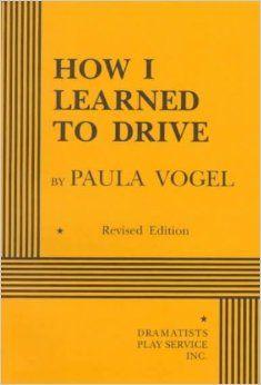 How I Learned to Drive: A Play (Paula Vogel, 1997)