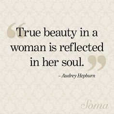 """""""True beauty in a woman is reflected in her soul."""" - Audrey Hepburn #quote"""