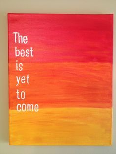Canvas Quote Painting (The best is yet to come) 11x14. $24.79, via Etsy. - I love the background on this