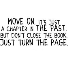 Move on. Its just a chapter in the past. but dont close the book; turn the page #thinkpositive