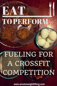 Eat to Perform for a Crossfit Competition, from what to eat the night before and how to eat before and after each workout when spaced throughout the day. Includes eggs, oatmeal, chicken, and rice. via @winetoweights