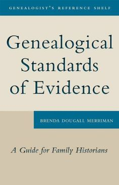 Genealogical Standards of Evidence: A Guide for Family Historians (Genealogist's Refere) by Brenda Dougall Merriman. $8.20. Author: Brenda Dougall Merriman. 122 pages. Publisher: DUNDURN/ONTARIO GENEALOGICAL SOCIETY (March 26, 2012)