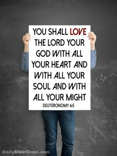 """Deuteronomy 6: """" You shall love the Lord your God with all your heart and with all your soul and with all your might."""" I DailyBibleMeme.c..."""