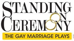 """PALM SPRINGS: """"Standing on Ceremony – The Gay Marriage Plays"""" comes to the Annenberg"""