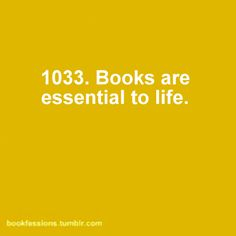 Books are essential to life.