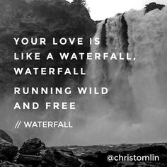 Love like a waterfall. ..