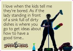 real mom quotes, ecard, laugh, funni, bored kids, true, funny quote of the day, funny parenting pictures, humor