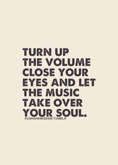 Let the music touch your soul! Even it is for a moment, let it happen, sit down & listen the music #happy