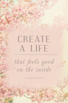 Create a life that feels good on the inside