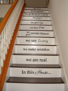 If I ever have stairs, I WILL have this on them. I searched for it, because I'd seen it before, and I was kind of surprised/excited to see that it was a sticker, because I thought I'd have to paint it haha kinda pricey, though... Hm.     In this house STAIRS stairway Vinyl Decal Vinyl Decal Home Decor Door Wall Lettering Words Quotes. $49.95, via Etsy.