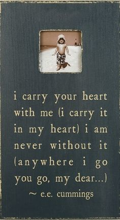 I carry your heart with me - such a great poem and so true... My favorite quote...especially when Brad deploys. I want this frame...