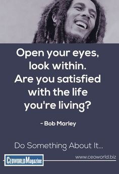 Open your eyes, look within. Are you satisfied with the life you're living? - Bob Marley  #quote #life