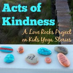 Acts of Kindness: A Love Rocks project by Lily from Happy Sunshine Yoga at Kids Yoga Stories