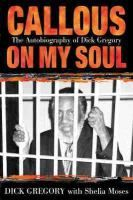 Callous on my Soul: a Memoir, by Dick Gregory