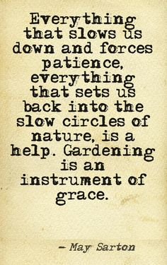 garden signs, food for thought, may sarton, breakfast nooks, gardening quotes, gardens, gardeninggarden interior, word, instrument