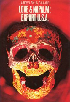 Love & Napalm: Export U.S.A, the retitled second American edition of The Atrocity Exhibition, published by Grove Press, New York, 1972. Jacket design: Kay Susmann