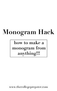 how to make a monogram from anything!