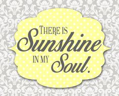 "Tattoo Ideas & Inspiration - Quotes & Sayings | ""There is sunshine in my soul"""