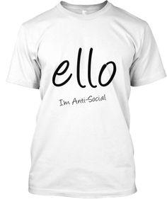 Ello - Im Anti- Social | Teespring