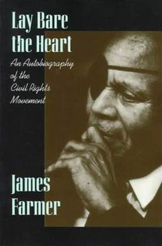 Lay Bare the Heart by James Farmer.  	Lehman College - Stacks - E185.97 .F37 A3 1998