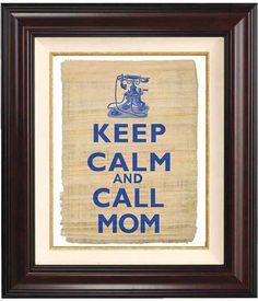 #DearMom Keep calm and call mom. Sage advice!
