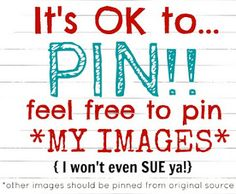 IT's ok to PIN *my images* from my site and I won't even sue you!! Ha! @Northern Cottage