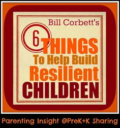 6 Things to Help Build Resilient Children by Bill Corbett at PreK+K Sharing , informational blog post