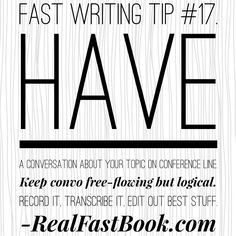 Fast Writing Tip #17. Have a conversation about your topic on conference line. Keep convo free-flowing but logical. Record it, transcribe it, edit out best stuff. http://realfastbook.com/