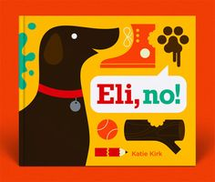 Eli, No! written and illustrated by Katie Kirk'