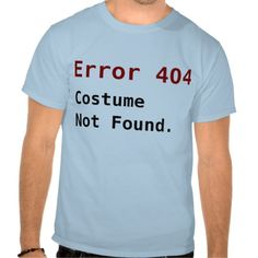 Next Year - Error 404 Costume Not Found, Anti-Halloween Geek Tshirt