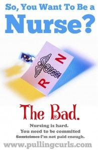 6 of the bad things about being a nurse.  Seriously.  True.