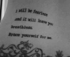 I will be fearless and it will leave you breathless. Brace yourself for me.  ~Daily Haiku on Love by Tyler Knott Gregson