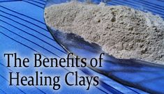 The benefits of healing clays and how to use them to boost health-fascinating- read this