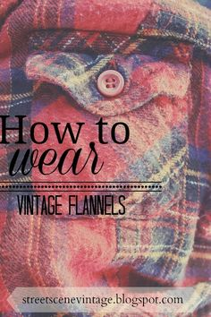 {How to Wear}: Vintage Flannel