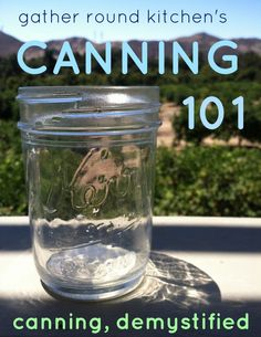 Canning 101: Canning, Demystified!  #canning #harvest #preserve