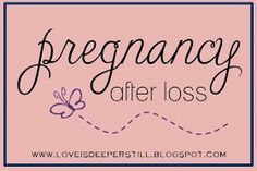 Deeper Still: Pregnancy After Loss: The Paradox