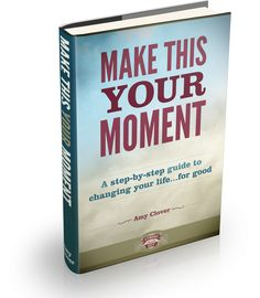 premier workbook with printable worksheets that will take you through the process of deciding to change your life for GOOD this time!    Make This Your Moment: A Step-by-Step Guide to Changing Your Life... for Good