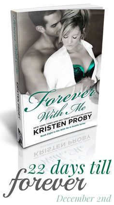 22 days till we get our FOREVER! FOREVER WITH ME by Kristen Proby
