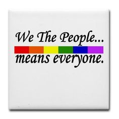 We the people means everyone (It saddens me to see all of the self-righteous homophobes coming out to support the duck idiot. Are they only happy when they can hate someone else?)